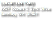 LOCATION TWO 4657 Robert C Byrd Drive Beckley, WV 25801